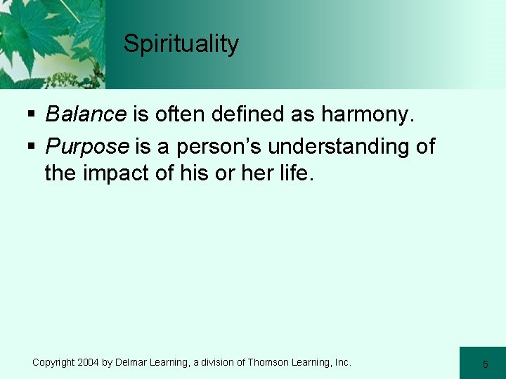 Spirituality § Balance is often defined as harmony. § Purpose is a person's understanding