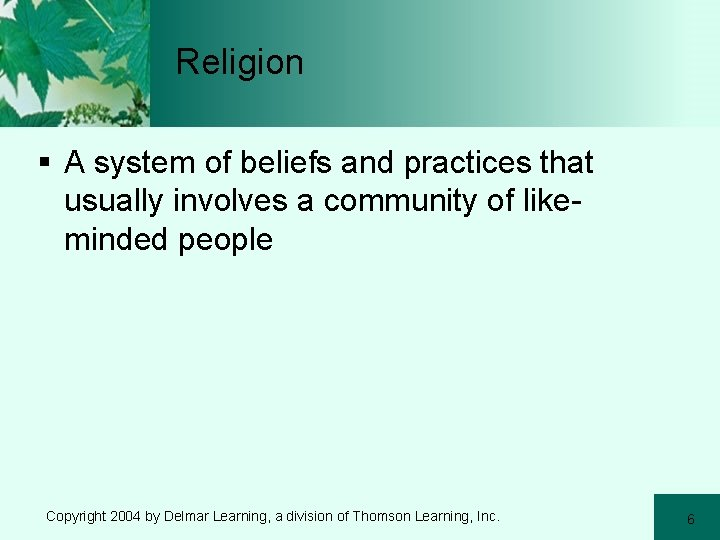 Religion § A system of beliefs and practices that usually involves a community of