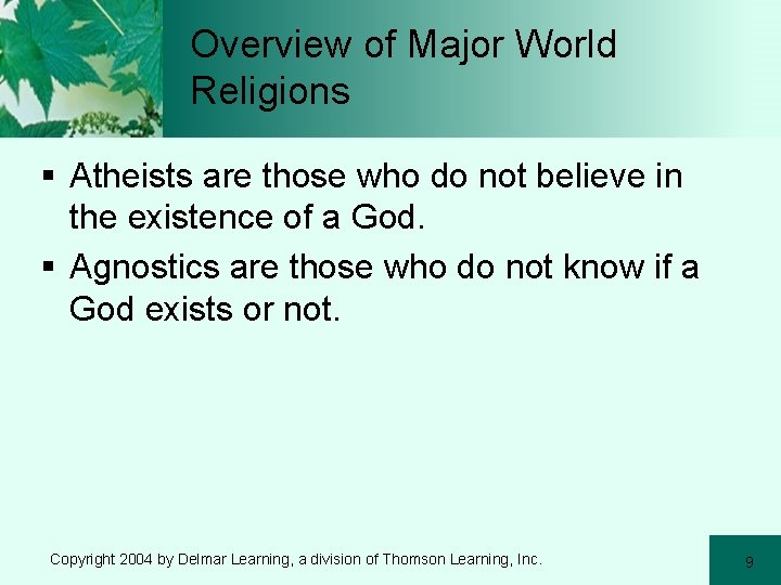 Overview of Major World Religions § Atheists are those who do not believe in