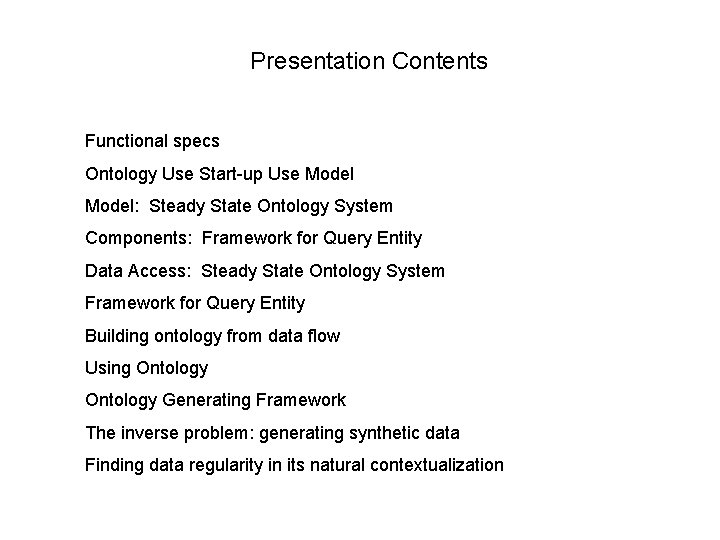 Presentation Contents Functional specs Ontology Use Start-up Use Model: Steady State Ontology System Components: