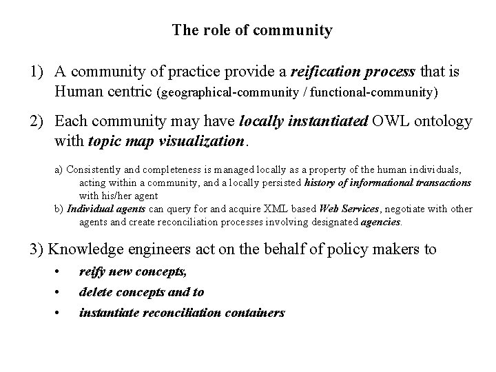 The role of community 1) A community of practice provide a reification process that