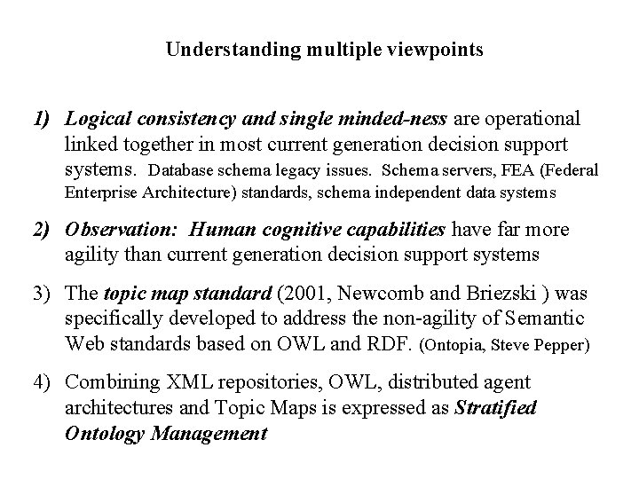 Understanding multiple viewpoints 1) Logical consistency and single minded-ness are operational linked together in