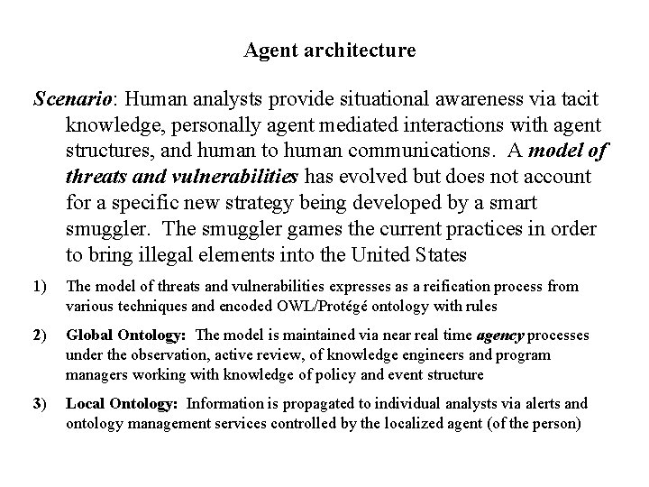 Agent architecture Scenario: Human analysts provide situational awareness via tacit knowledge, personally agent mediated