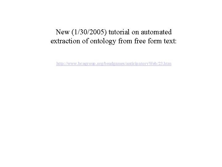 New (1/30/2005) tutorial on automated extraction of ontology from free form text: http: //www.