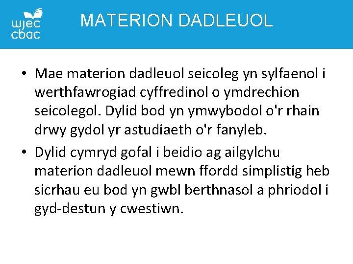 MATERION DADLEUOL • Mae materion dadleuol seicoleg yn sylfaenol i werthfawrogiad cyffredinol o ymdrechion