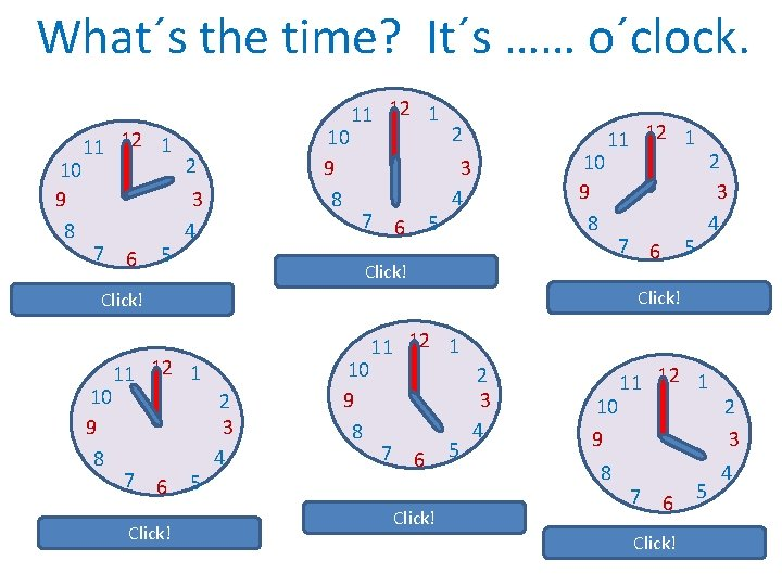 What´s the time? It´s …… o´clock. 10 9 8 11 12 1 7 6