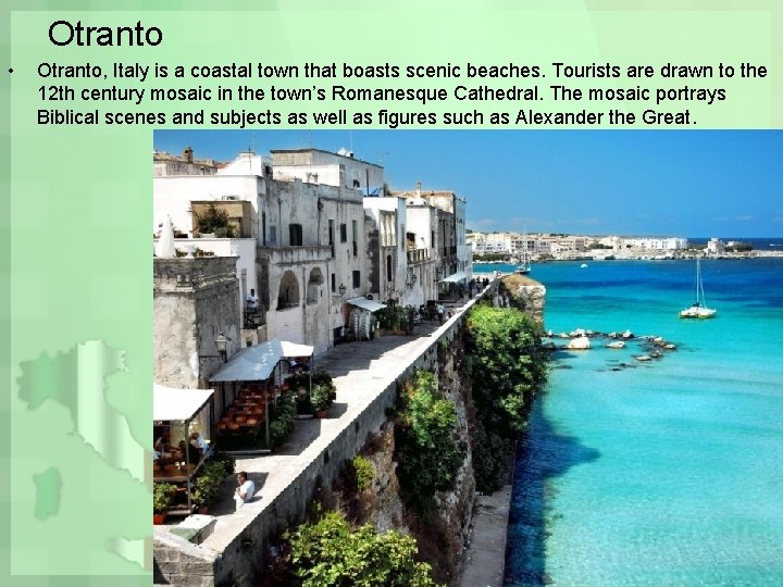 Otranto • Otranto, Italy is a coastal town that boasts scenic beaches. Tourists are