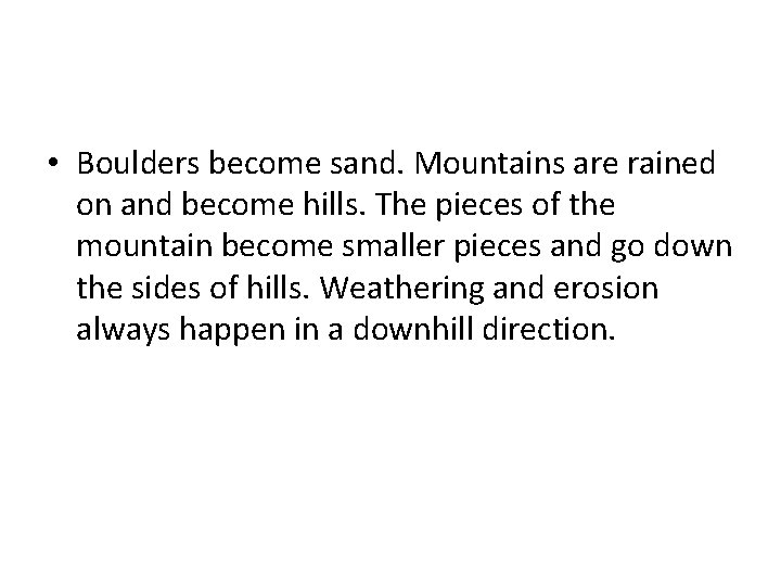• Boulders become sand. Mountains are rained on and become hills. The pieces