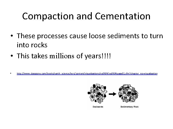 Compaction and Cementation • These processes cause loose sediments to turn into rocks •