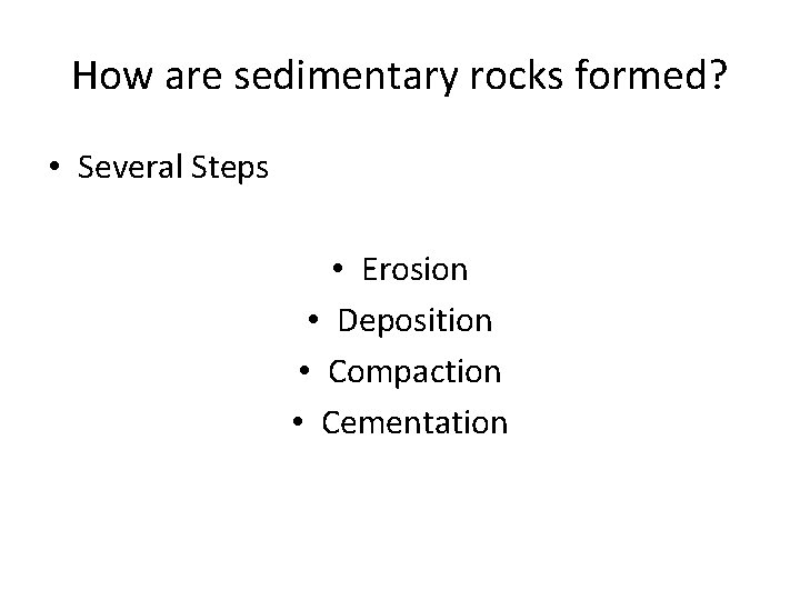 How are sedimentary rocks formed? • Several Steps • Erosion • Deposition • Compaction