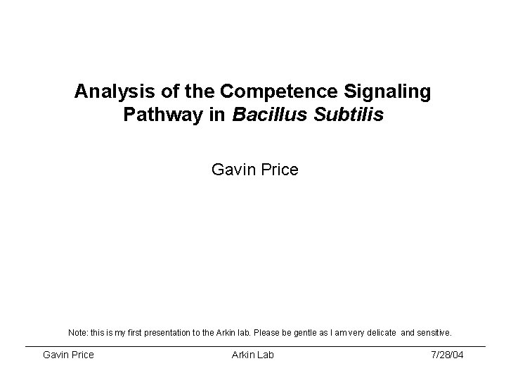 Analysis of the Competence Signaling Pathway in Bacillus Subtilis Gavin Price Note: this is