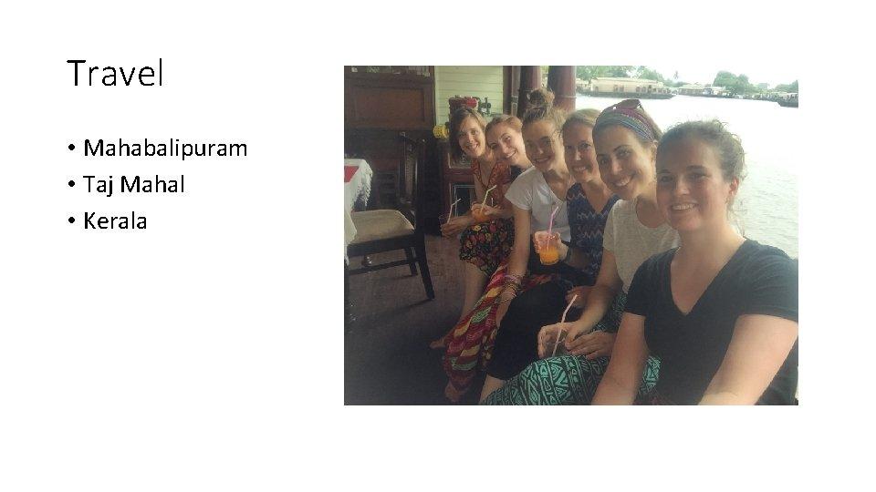 Travel • Mahabalipuram • Taj Mahal • Kerala