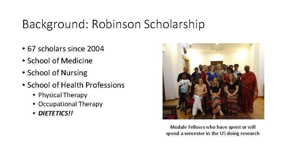 Background: Robinson Scholarship • 67 scholars since 2004 • School of Medicine • School