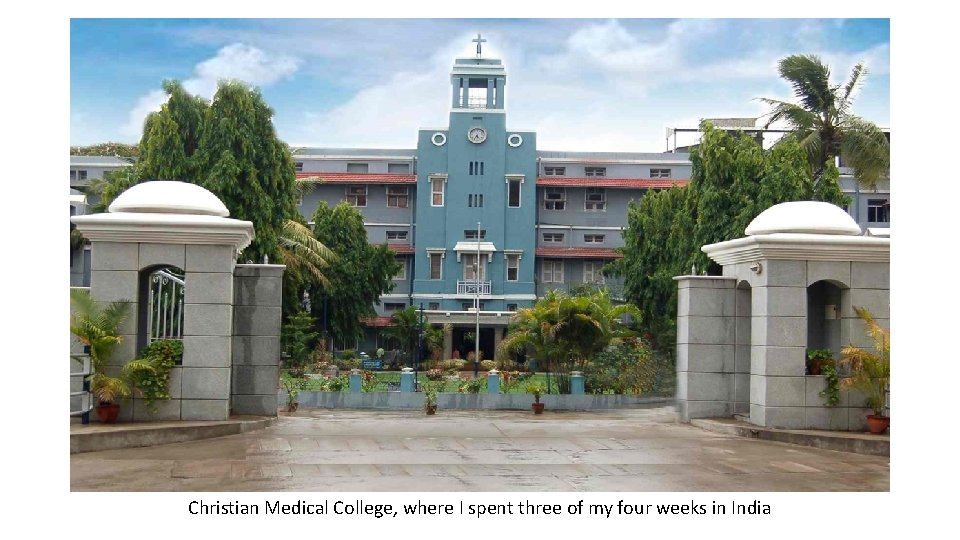 Christian Medical College, where I spent three of my four weeks in India