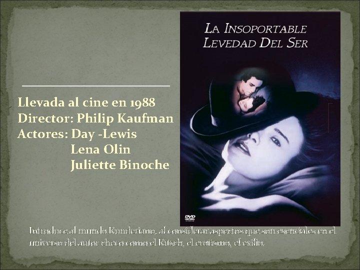Llevada al cine en 1988 Director: Philip Kaufman Actores: Day -Lewis Lena Olin Juliette