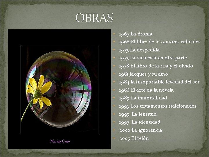 OBRAS • 1967 La Broma • 1968 El libro de los amores ridículos •