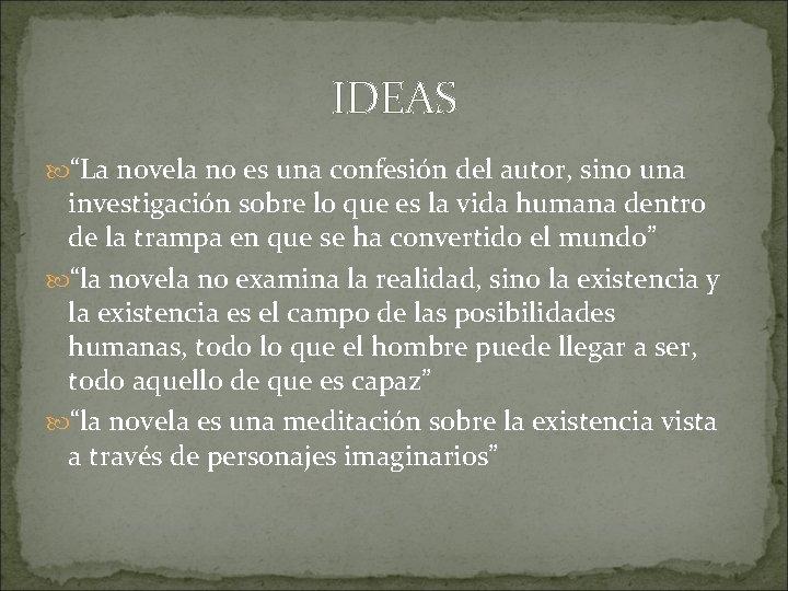"""IDEAS """"La novela no es una confesión del autor, sino una investigación sobre lo"""