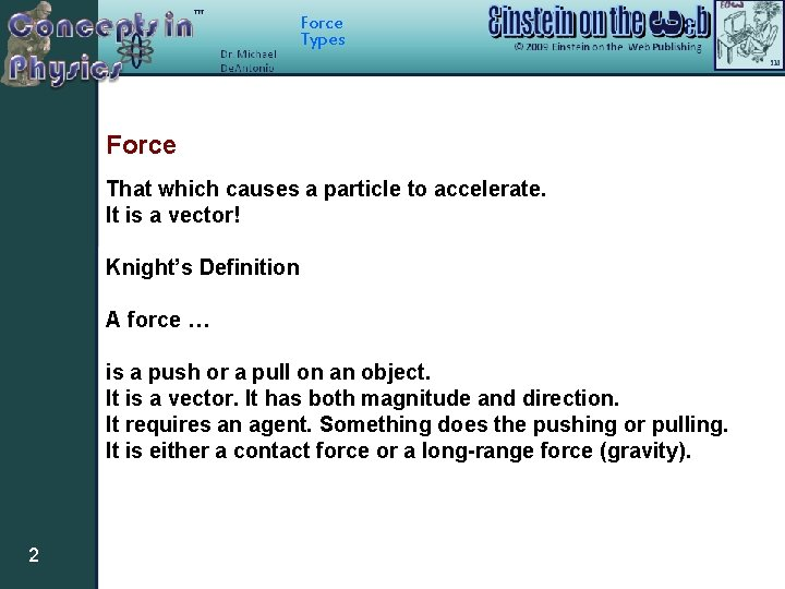 Force Types Force That which causes a particle to accelerate. It is a vector!