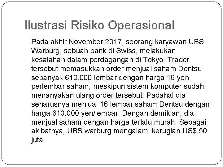 Ilustrasi Risiko Operasional Pada akhir November 2017, seorang karyawan UBS Warburg, sebuah bank di