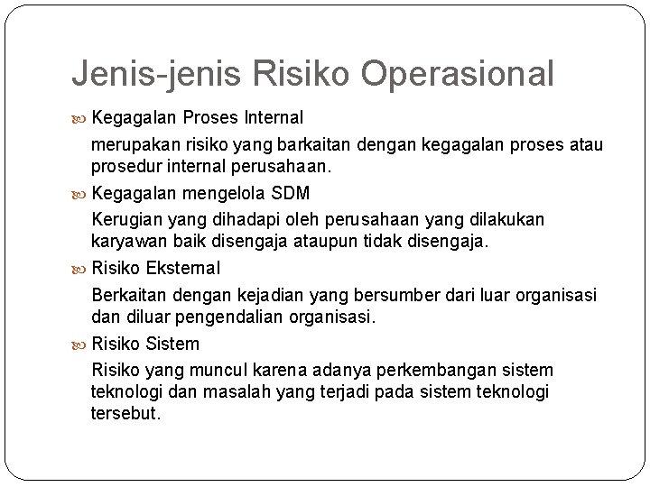 Jenis-jenis Risiko Operasional Kegagalan Proses Internal merupakan risiko yang barkaitan dengan kegagalan proses atau