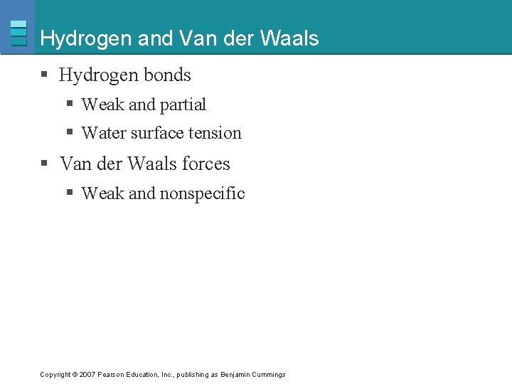 Hydrogen and Van der Waals § Hydrogen bonds § Weak and partial § Water