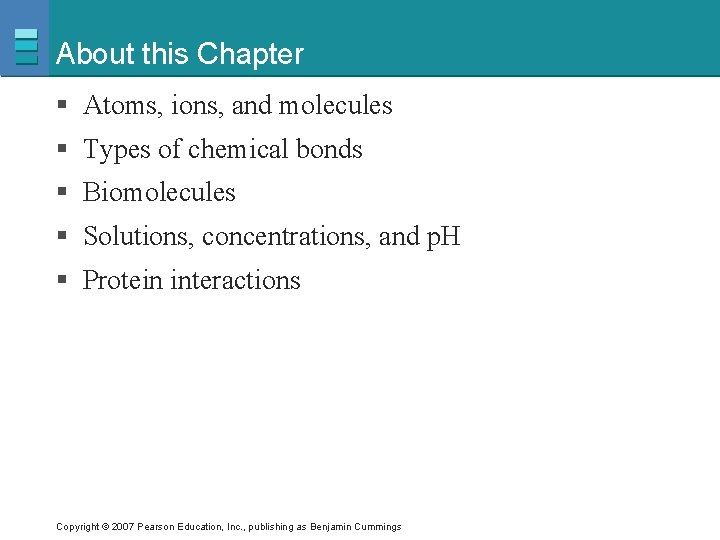 About this Chapter § Atoms, ions, and molecules § Types of chemical bonds §