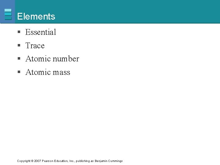 Elements § Essential § Trace § Atomic number § Atomic mass Copyright © 2007