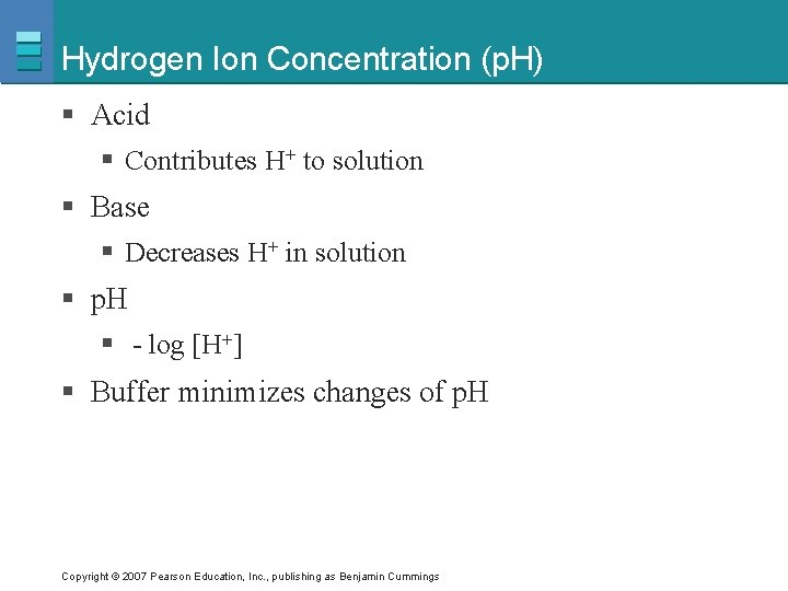 Hydrogen Ion Concentration (p. H) § Acid § Contributes H+ to solution § Base