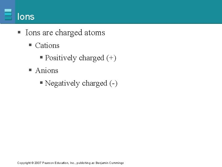 Ions § Ions are charged atoms § Cations § Positively charged (+) § Anions
