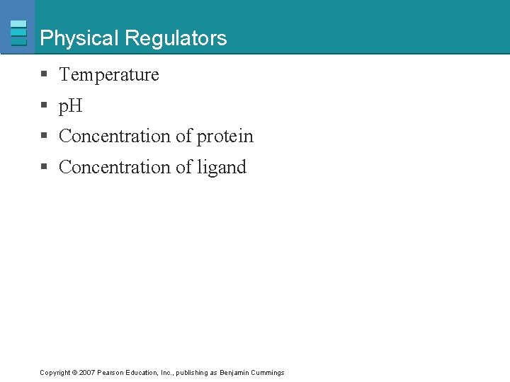 Physical Regulators § Temperature § p. H § Concentration of protein § Concentration of