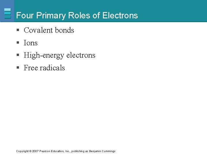 Four Primary Roles of Electrons § Covalent bonds § Ions § High-energy electrons §