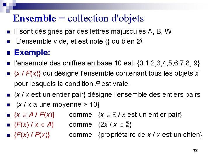 Ensemble = collection d'objets n Il sont désignés par des lettres majuscules A, B,