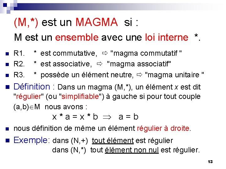 (M, *) est un MAGMA si : M est un ensemble avec une loi