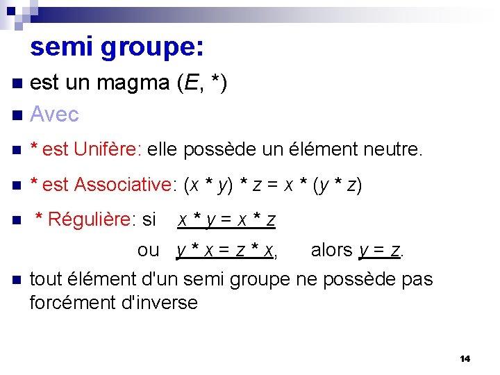 semi groupe: est un magma (E, *) n Avec n n * est Unifère: