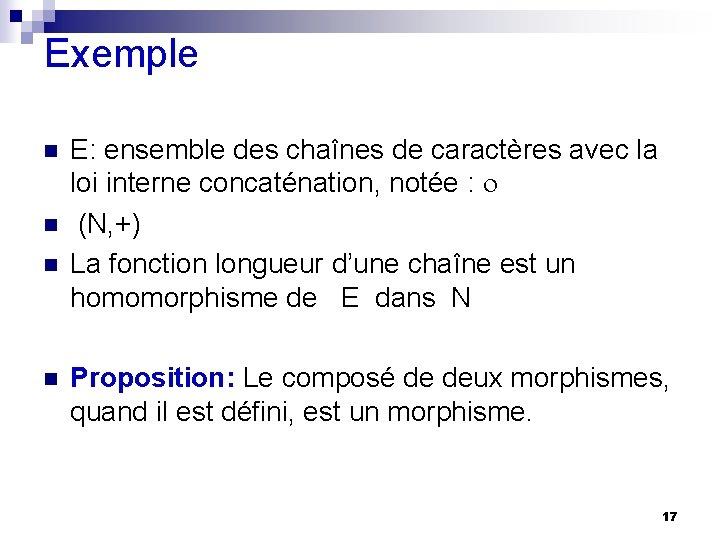 Exemple n n E: ensemble des chaînes de caractères avec la loi interne concaténation,
