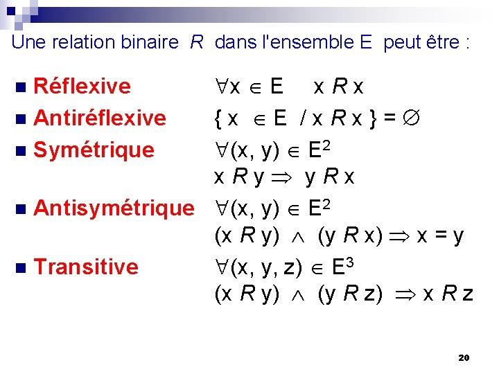 Une relation binaire R dans l'ensemble E peut être : x E x R