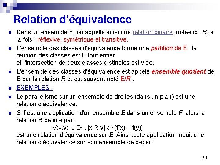 Relation d'équivalence n n n Dans un ensemble E, on appelle ainsi une relation