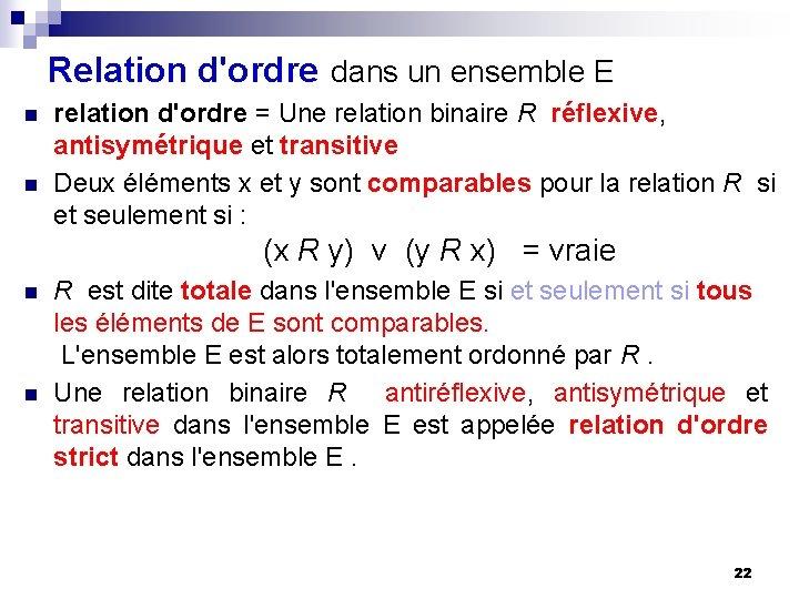 Relation d'ordre dans un ensemble E n n relation d'ordre = Une relation binaire
