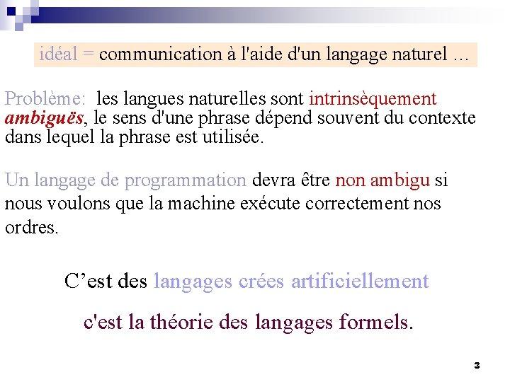 idéal = communication à l'aide d'un langage naturel … Problème: les langues naturelles sont