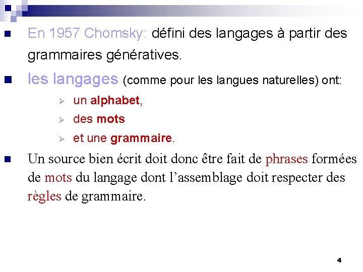 n En 1957 Chomsky: défini des langages à partir des grammaires génératives. n n