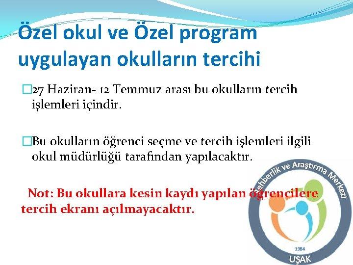 Özel okul ve Özel program uygulayan okulların tercihi � 27 Haziran- 12 Temmuz arası