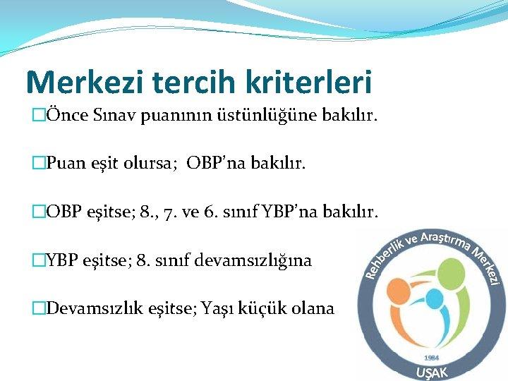 Merkezi tercih kriterleri �Önce Sınav puanının üstünlüğüne bakılır. �Puan eşit olursa; OBP'na bakılır. �OBP