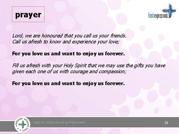 prayer Lord, we are honoured that you call us your friends. Call us afresh