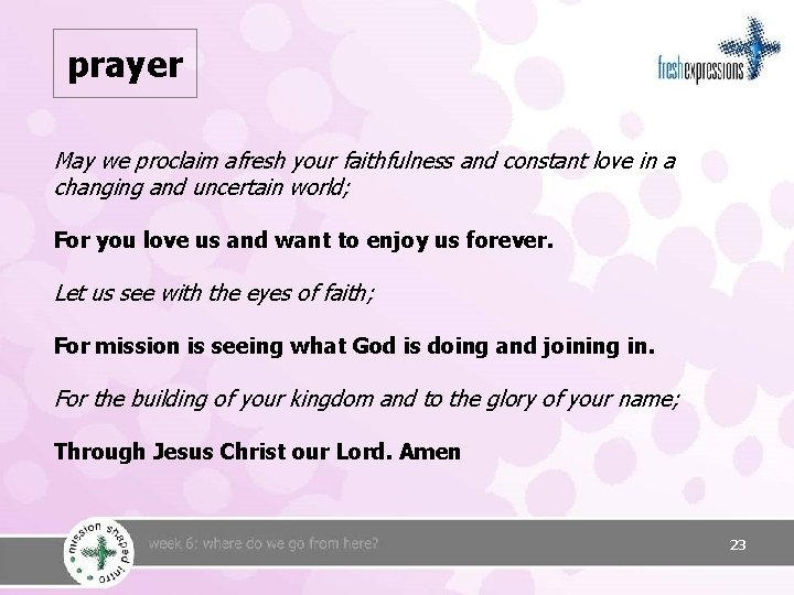 prayer May we proclaim afresh your faithfulness and constant love in a changing and
