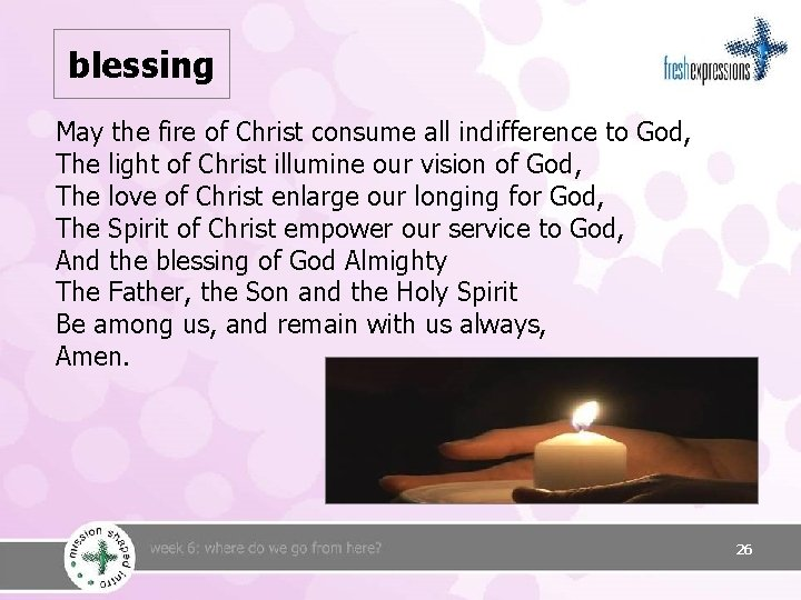 blessing May the fire of Christ consume all indifference to God, The light of