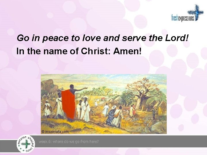 Go in peace to love and serve the Lord! In the name of Christ: