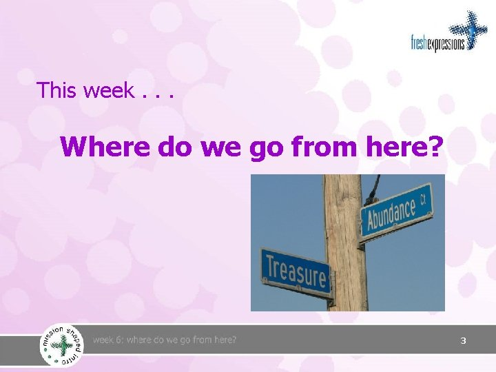 This week. . . Where do we go from here? 3