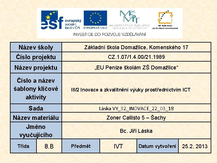 Název školy Základní škola Domažlice, Komenského 17 Číslo projektu CZ. 1. 07/1. 4. 00/21.