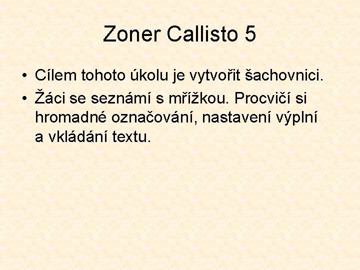 Zoner Callisto 5 • Cílem tohoto úkolu je vytvořit šachovnici. • Žáci se seznámí