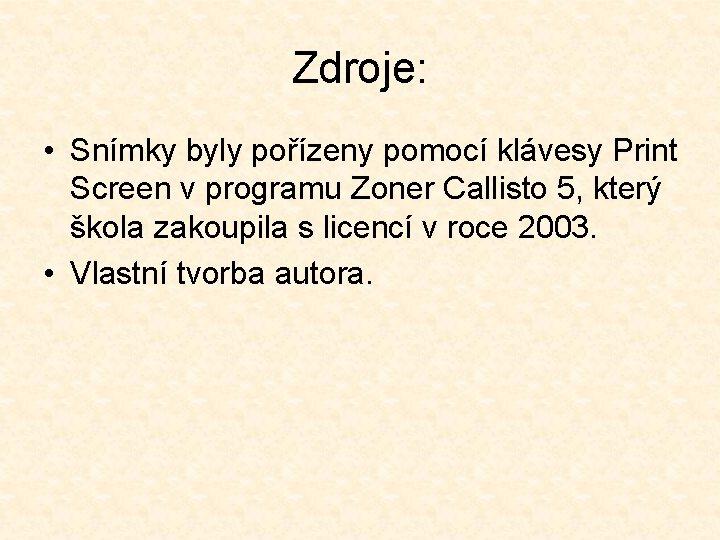 Zdroje: • Snímky byly pořízeny pomocí klávesy Print Screen v programu Zoner Callisto 5,